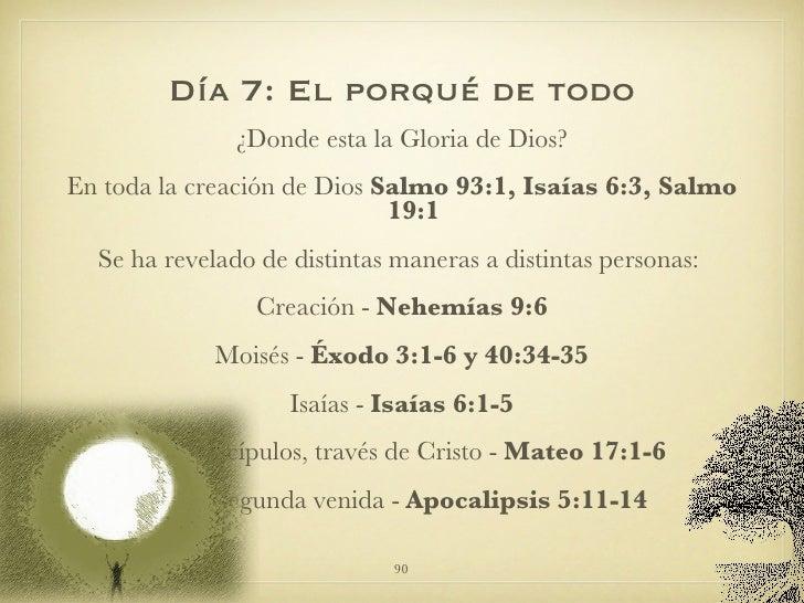 Día 7: El porqué de todo <ul><li>¿Donde esta la Gloria de Dios? </li></ul><ul><li>En toda la creación de Dios  Salmo 93:1,...