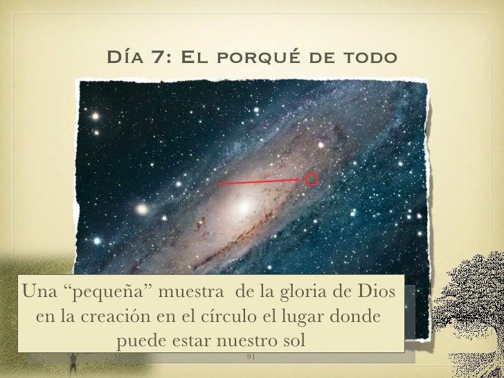 """Día 7: El porqué de todo Una """"pequeña"""" muestra  de la gloria de Dios  en la creación en el círculo el lugar donde  puede e..."""
