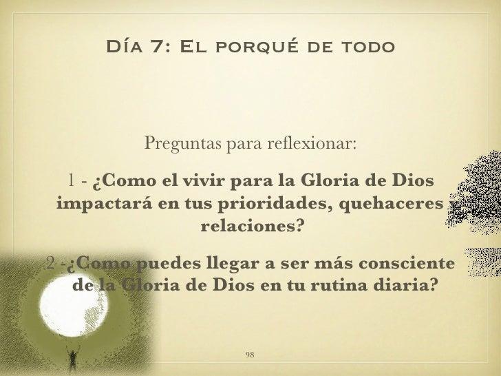 <ul><li>Preguntas para reflexionar: </li></ul><ul><li>1 -  ¿Como el vivir para la Gloria de Dios impactará en tus priorida...