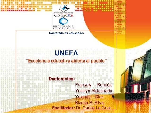 """Doctorado en EducaciónUNEFA""""Excelencia educativa abierta al pueblo""""Doctorantes:Fransuly RondónYoselyn MaldonadoYolanda Dia..."""
