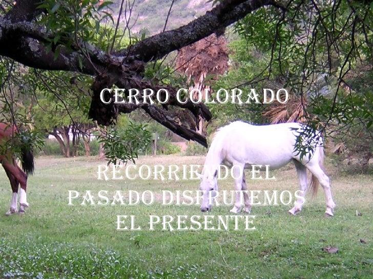 Cerro Colorado     reCorriendo el pasado disfrutemos    el presente