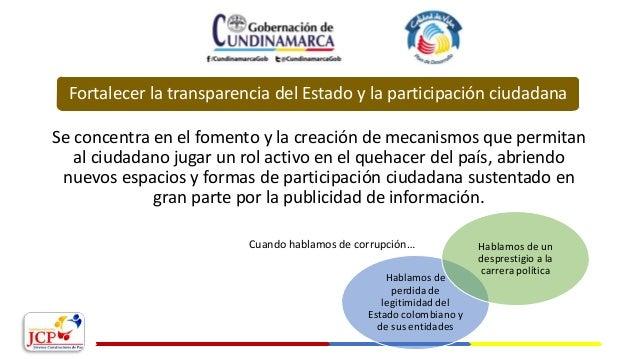 Fortalecer la transparencia del Estado y la participación ciudadana Se concentra en el fomento y la creación de mecanismos...