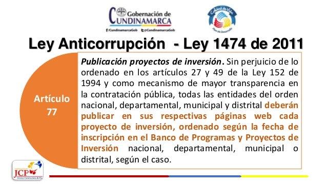 Ley Anticorrupción - Ley 1474 de 2011 Publicación proyectos de inversión. Sin perjuicio de lo ordenado en los artículos 27...