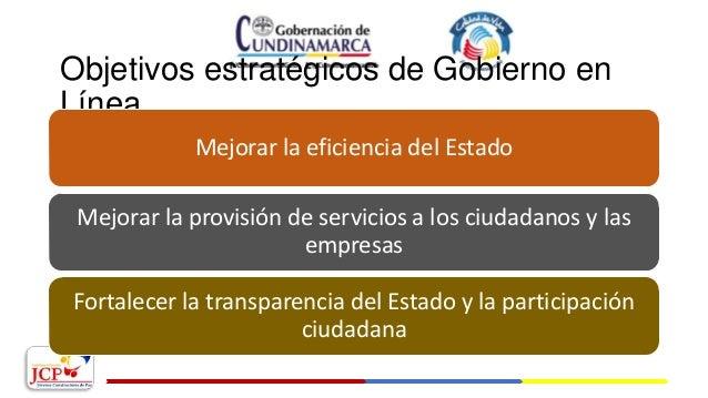Objetivos estratégicos de Gobierno en Línea Mejorar la eficiencia del Estado Mejorar la provisión de servicios a los ciuda...