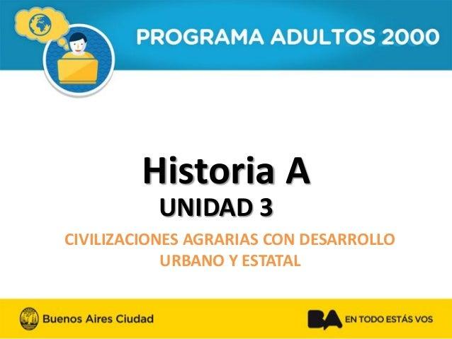 Historia A  UNIDAD 3  CIVILIZACIONES AGRARIAS CON DESARROLLO URBANO Y ESTATAL