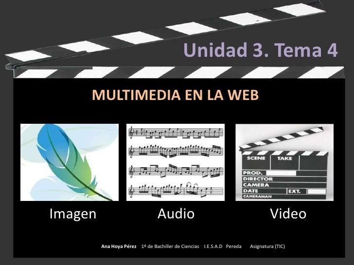 Unidad 3. Tema 4<br />MULTIMEDIA EN LA WEB<br />       Imagen                 Audio                     Video<br />       ...