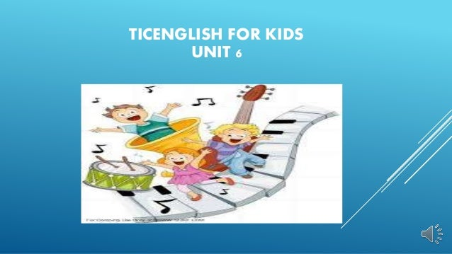 TICENGLISH FOR KIDS UNIT 6