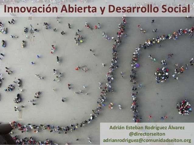 Innovación Abierta y Desarrollo Social                       Adrián Esteban Rodríguez Álvarez                             ...
