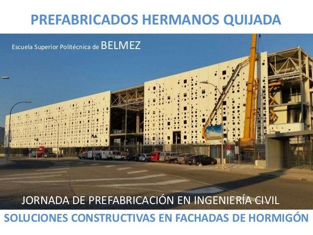 JORNADA DE PREFABRICACIÓN EN INGENIERÍA CIVIL PREFABRICADOS HERMANOS QUIJADA SOLUCIONES CONSTRUCTIVAS EN FACHADAS DE HORMI...