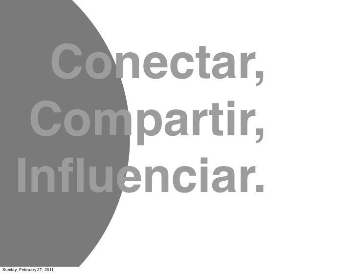 Conectar,       Compartir,      Influenciar.Sunday, February 27, 2011