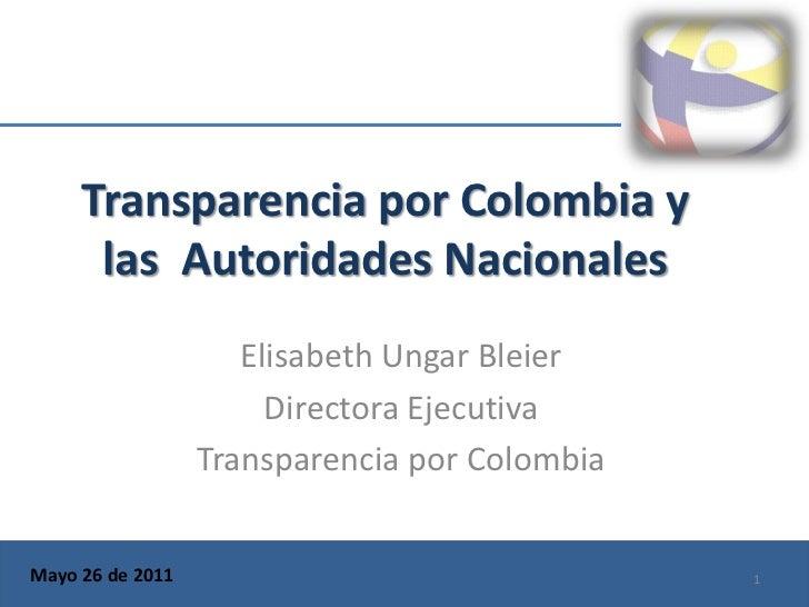 Transparencia por Colombia y      las Autoridades Nacionales                     Elisabeth Ungar Bleier                   ...