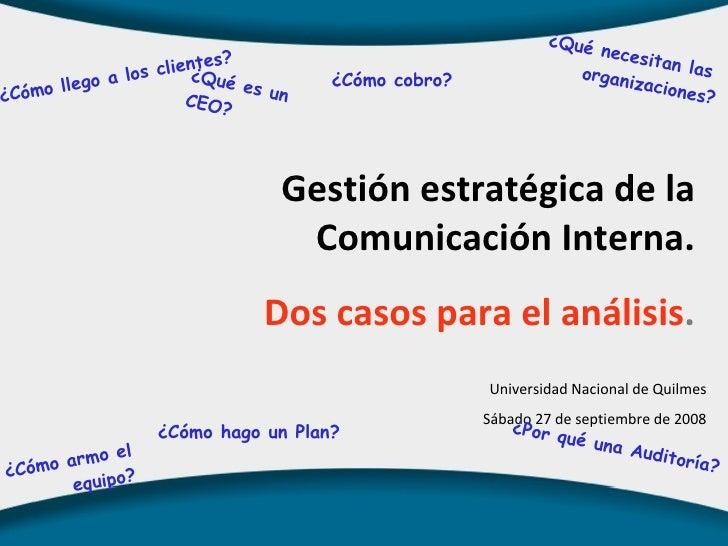 Gestión estratégica de la Comunicación Interna. Dos casos para el análisis . Universidad Nacional de Quilmes Sábado 27 de ...