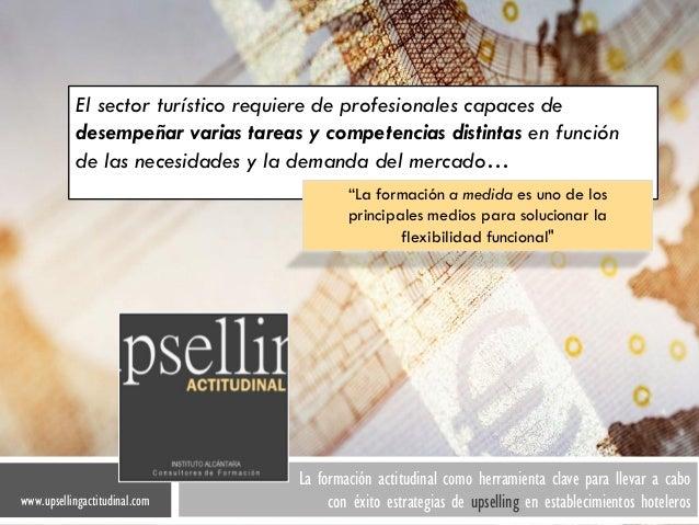 www.upsellingactitudinal.comLa formación actitudinal como herramienta clave para llevar a cabocon éxito estrategias de ups...