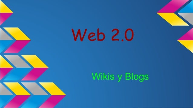 Wikis y Blogs Web 2.0