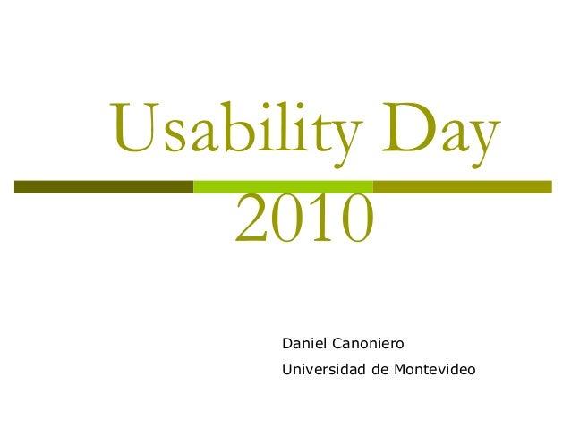 Usability Day 2010 Daniel Canoniero Universidad de Montevideo