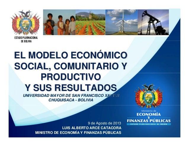 ESTADO PLURINACIONAL DE BOLIVIA 9 de Agosto de 2013 LUIS ALBERTO ARCE CATACORA MINISTRO DE ECONOMÍA Y FINANZAS PÚBLICAS EL...