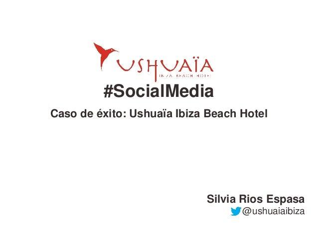 #SocialMedia Caso de éxito: Ushuaïa Ibiza Beach Hotel Silvia Rios Espasa @ushuaiaibiza