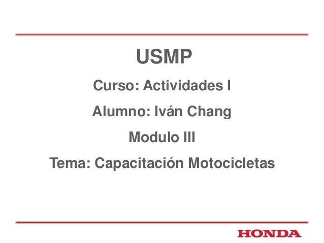 USMP  Curso: Actividades I  Alumno: Iván Chang  Modulo III  Tema: Capacitación Motocicletas