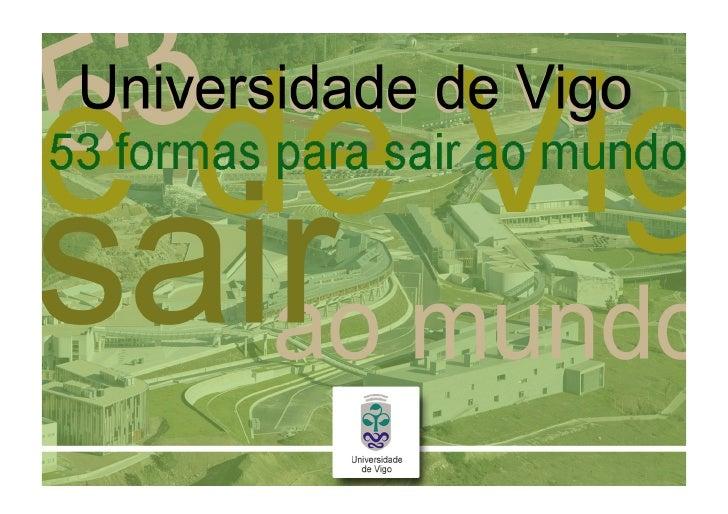 1.- TRES CAMPUS  A UVIGO consta de tres campus situados en Ourense, Pontevedra e Vigo.