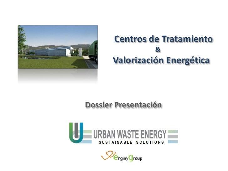 Centros de Tratamiento                  &       Valorización EnergéticaDossier Presentación