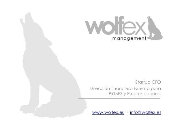 Startup CFO Dirección financiera Externa para PYMES y Emprendedores www.wolfex.es — info@wolfex.es