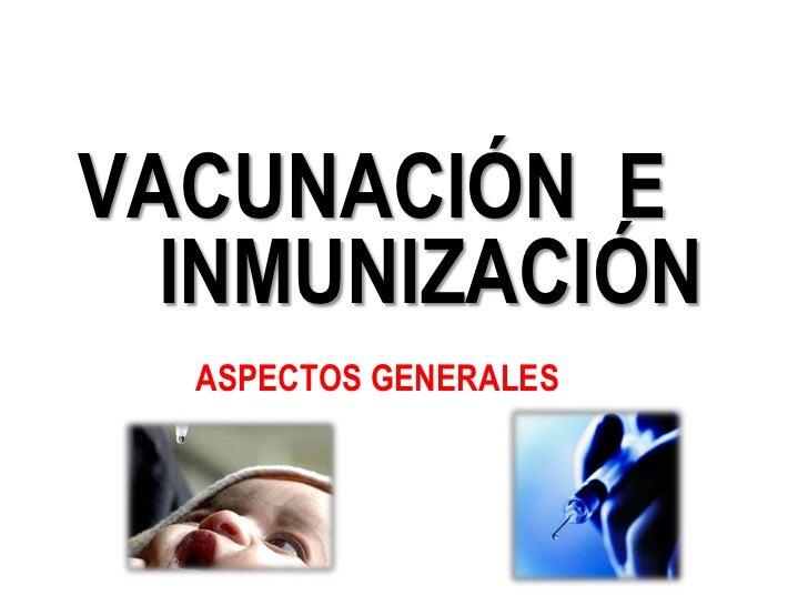 VACUNACIÓN E  INMUNIZACIÓN  ASPECTOS GENERALES