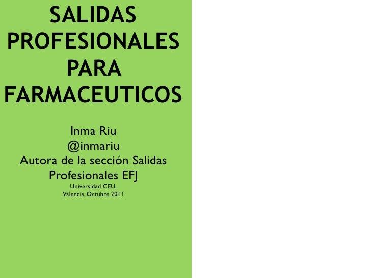 SALIDASPROFESIONALES    PARAFARMACEUTICOS         Inma Riu         @inmariu Autora de la sección Salidas     Profesionales...