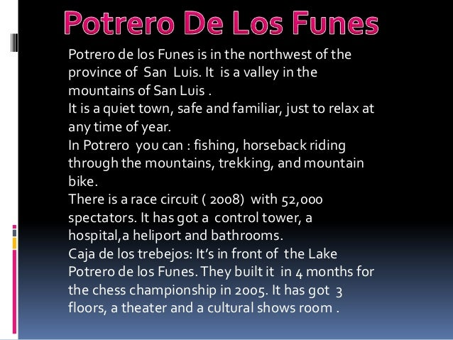 Potrero de los Funes is in the northwest of the province of San Luis. It is a valley in the mountains of San Luis . It is ...
