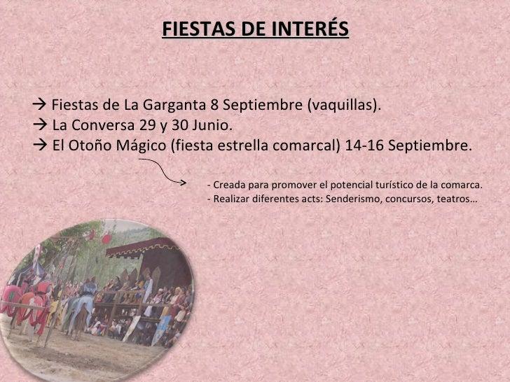 FIESTAS DE INTERÉS    Fiestas de La Garganta 8 Septiembre (vaquillas).    La Conversa 29 y 30 Junio.     El Otoño Mágic...