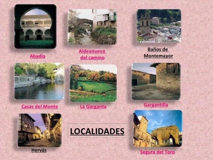 Abadía Aldeanueva  del camino Baños de  Montemayor Casas del Monte La Garganta Gargantilla Hervás Segura del Toro LOCALIDA...