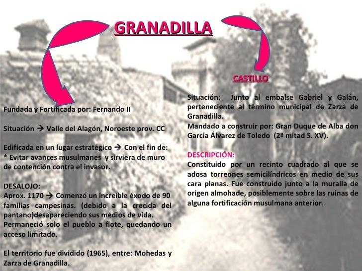 GRANADILLA GRANADILLA Fundada y Fortificada por: Fernando II Situación    Valle del Alagón, Noroeste prov. CC Edificada e...