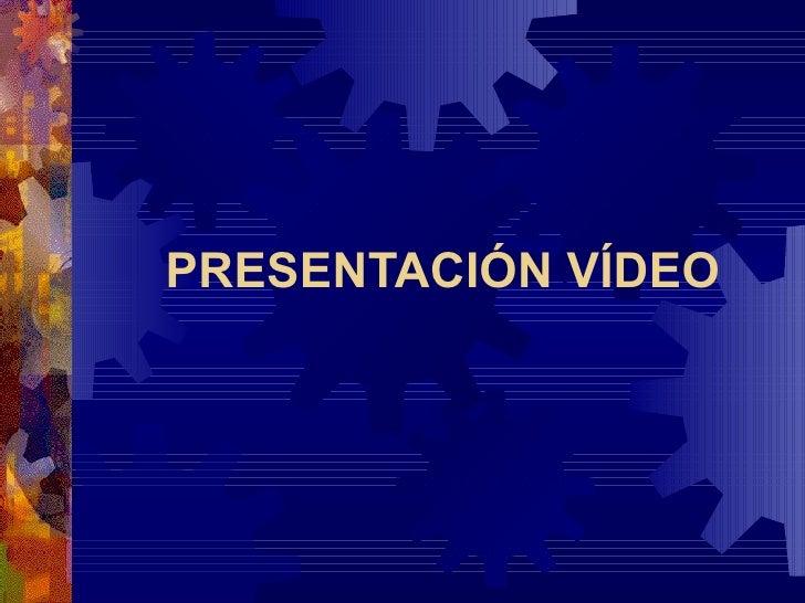 PRESENTACIÓN VÍDEO