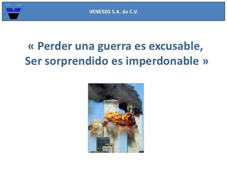 VENESEG S.A. de C.V.<br />«Perder una guerra es excusable, <br />Ser sorprendido es imperdonable»<br />