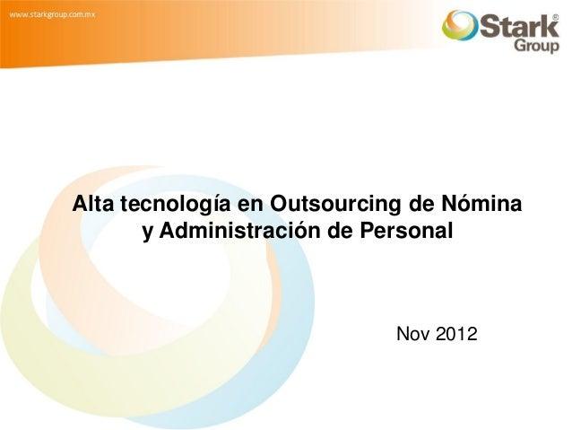 Alta tecnología en Outsourcing de Nómina       y Administración de Personal                            Nov 2012