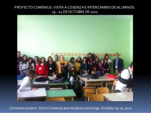 PROYECTO COMENIUS. VISITA A COSENZA E INTERCAMBIO DE ALUMNOS.                    19 - 24 DE OCTUBRE DE 2012Comenius projec...