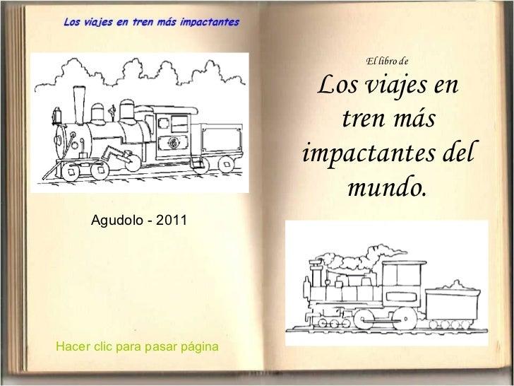 El libro de Los viajes en tren más impactantes del mundo. Agudolo - 2011 Hacer clic para pasar página