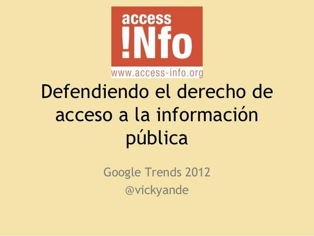 Defendiendo el derecho de acceso a la información pública Google Trends 2012 @vickyande