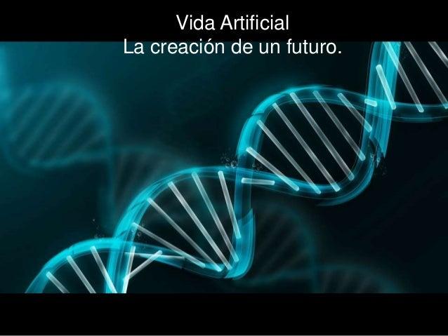 27ce16bef4ed6 Vida Artificial La creación de un futuro.