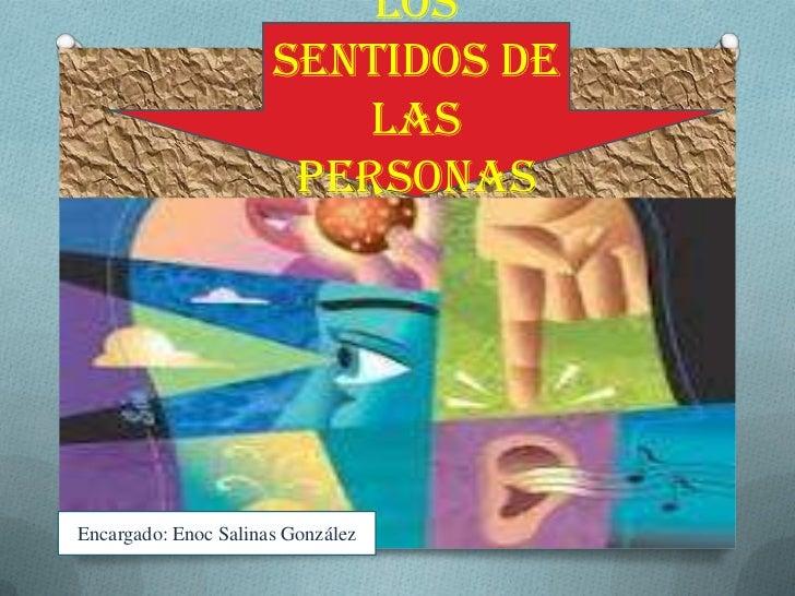 Los                      sentidos de                          las                       personasEncargado: Enoc Salinas Go...