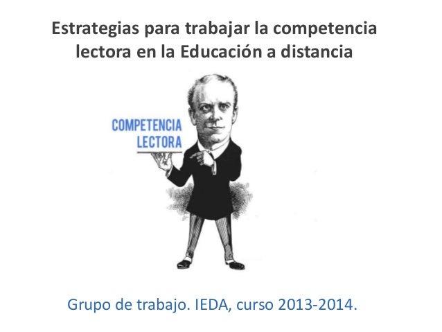 Estrategias para trabajar la competencia lectora en la Educación a distancia  Grupo de trabajo. IEDA, curso 2013-2014.