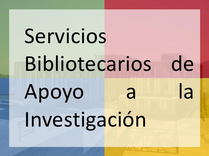 Servicios        Bibliotecarios de        Apoyo      a    la        Investigación11:56