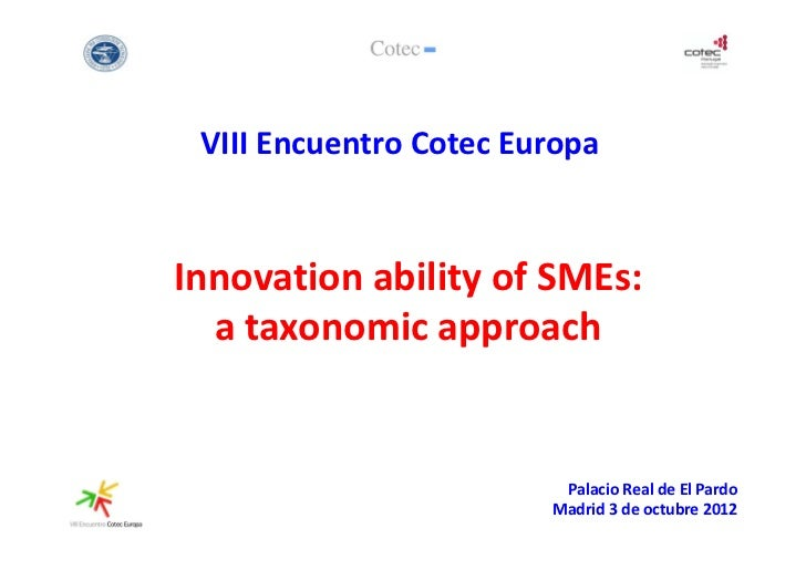 VIII Encuentro Cotec EuropaInnovation ability of SMEs:  a taxonomic approach                         Palacio Real de El Pa...