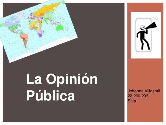 La Opinión Pública Johanna Villasmil 22.200.293 Saia