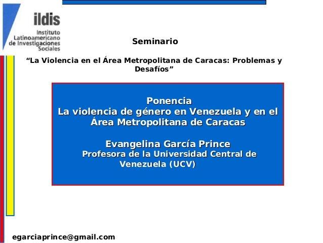 """egarciaprince@gmail.com Seminario """"La Violencia en el Área Metropolitana de Caracas: Problemas y Desafíos"""" PonenciaPonenci..."""