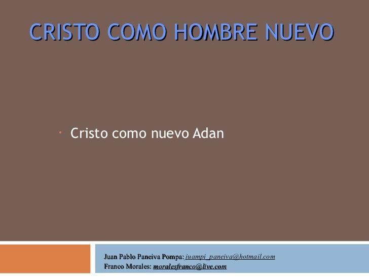 CRISTO COMO HOMBRE NUEVO <ul><li>Cristo como nuevo Adan </li></ul>Juan Pablo Paneiva Pompa:  [email_address] Franco Morale...