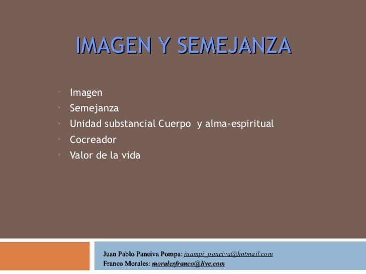 IMAGEN Y SEMEJANZA <ul><li>Imagen </li></ul><ul><li>Semejanza </li></ul><ul><li>Unidad substancial Cuerpo  y alma-espiritu...