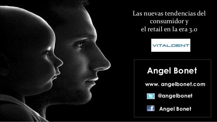 Las nuevas tendencias del       consumidor y   el retail en la era 3.0     Angel Bonet    www. angelbonet.com        @ange...