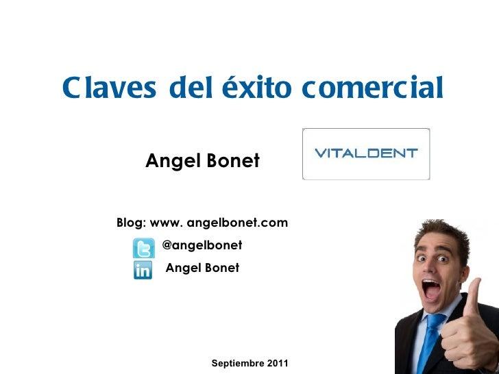 Claves del éxito comercial Septiembre 2011 Angel Bonet Blog: www. angelbonet.com @angelbonet Angel Bonet