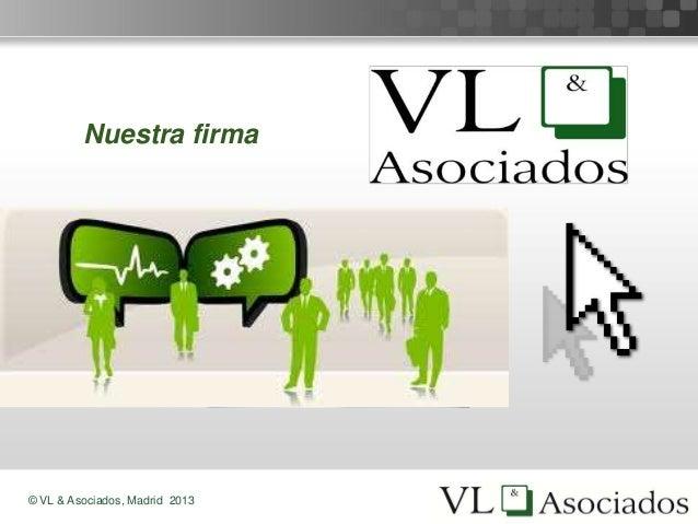 © VL & Asociados, Madrid 2013 Nuestra firma
