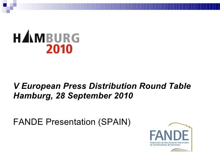"V European Press Distribution Round Table  Hamburg, 28 September 2010 FANDE Presentation (SPAIN)   ""The spanish press di..."